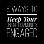 5 Ways to Keep Your Online Community Engaged