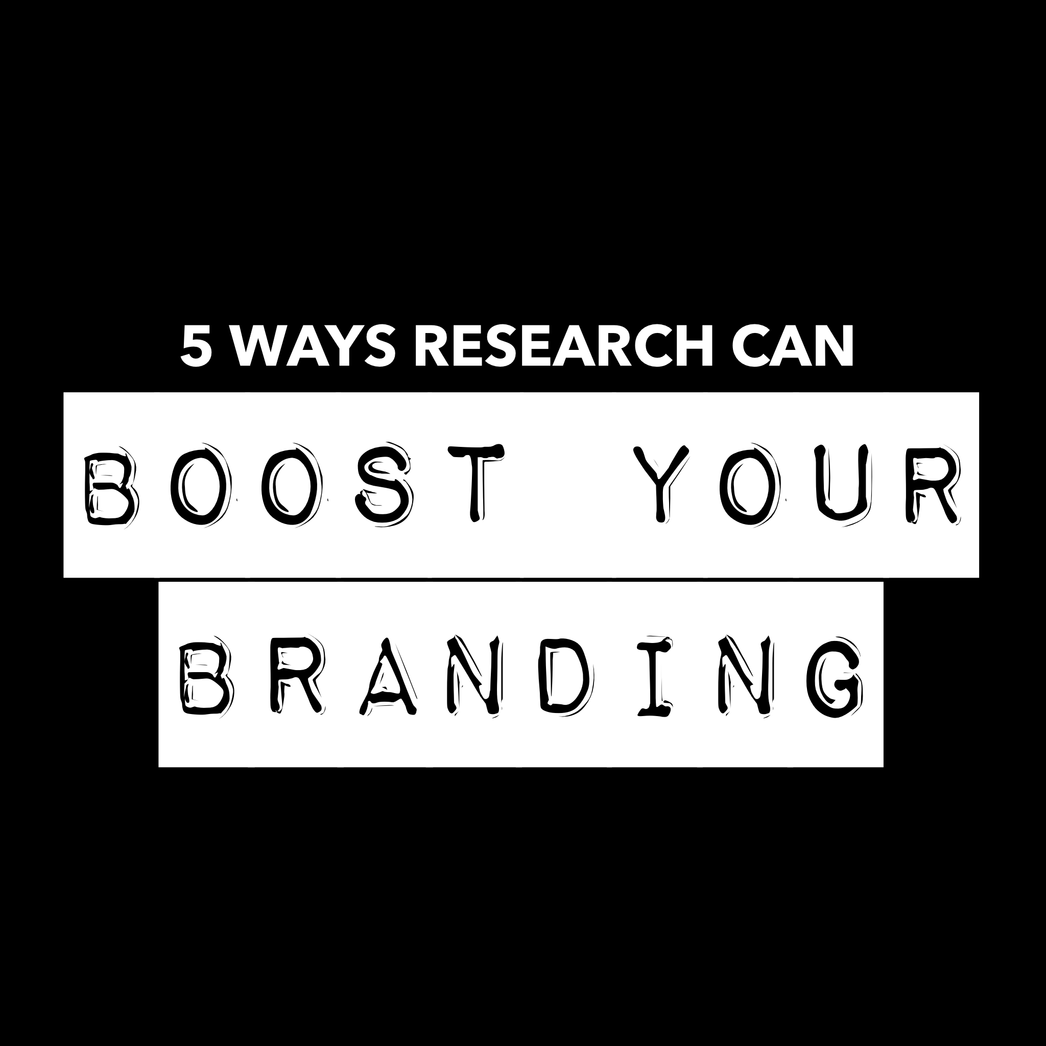 5 Ways Research Can Boost Your Branding