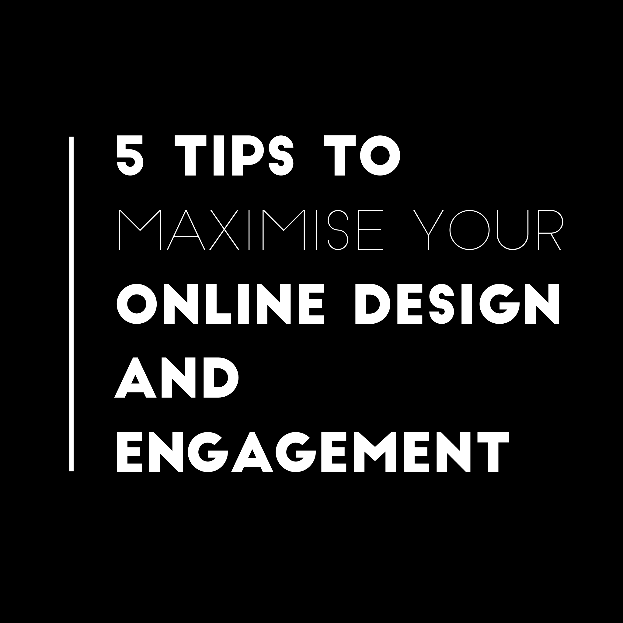 5 Tips to Maximise Your Online Design and Engagement
