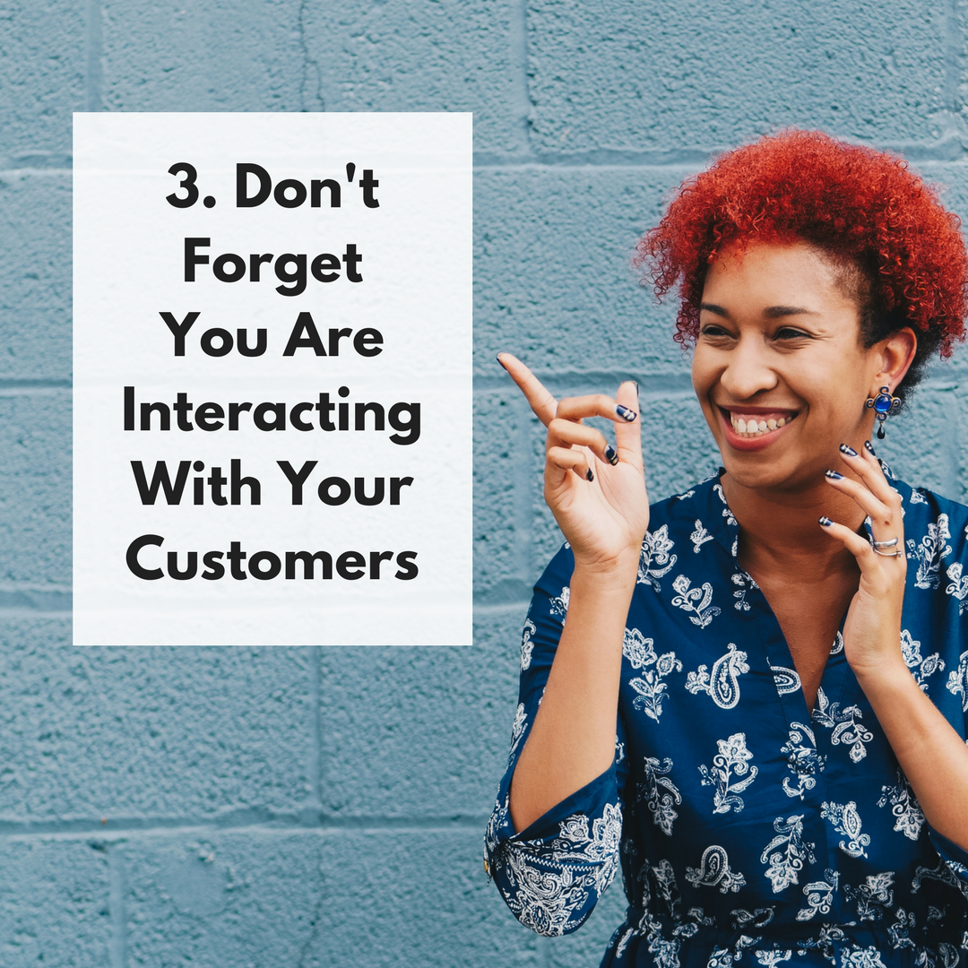 Don't Forget You Are Interacting With Your Customers
