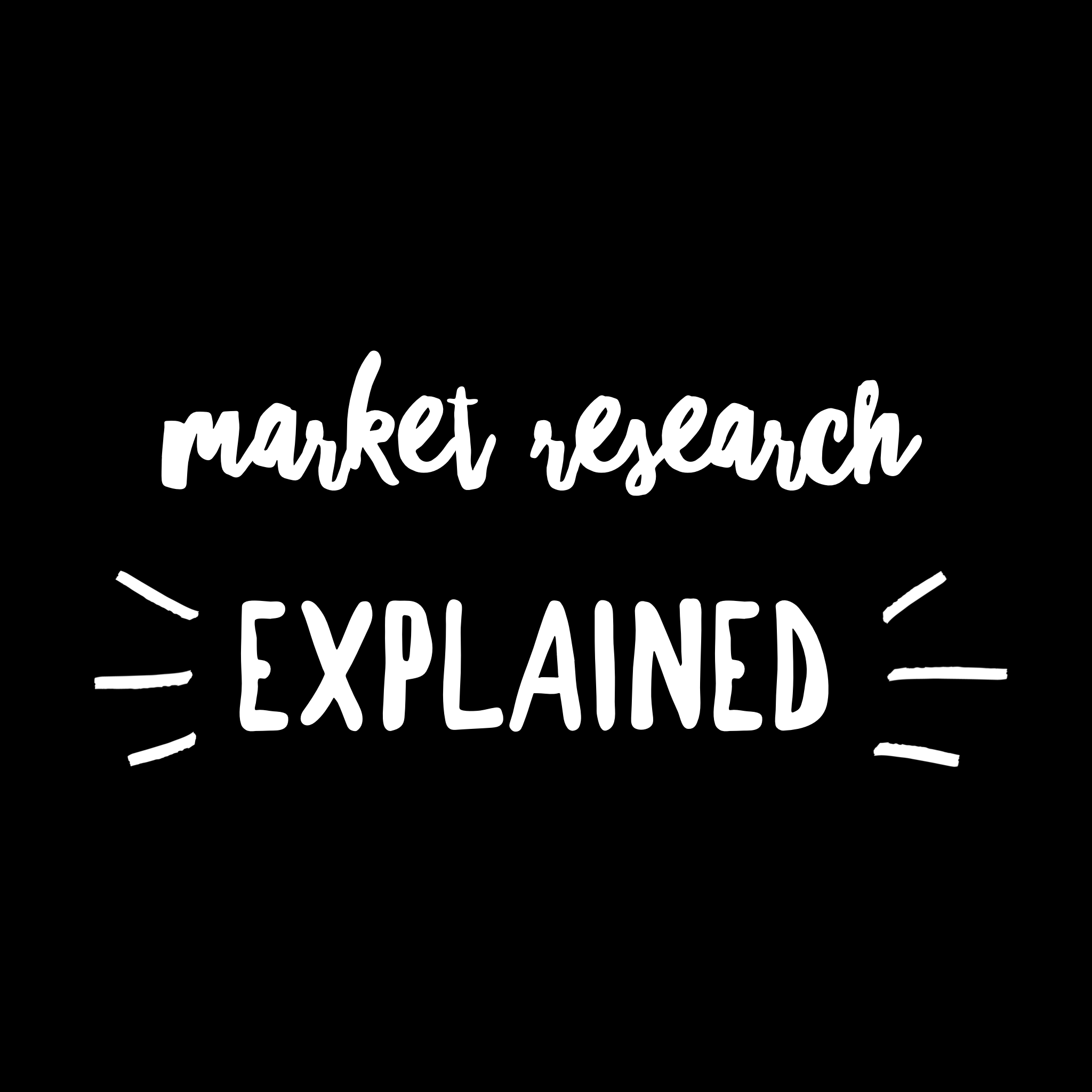 Market Research Explained!