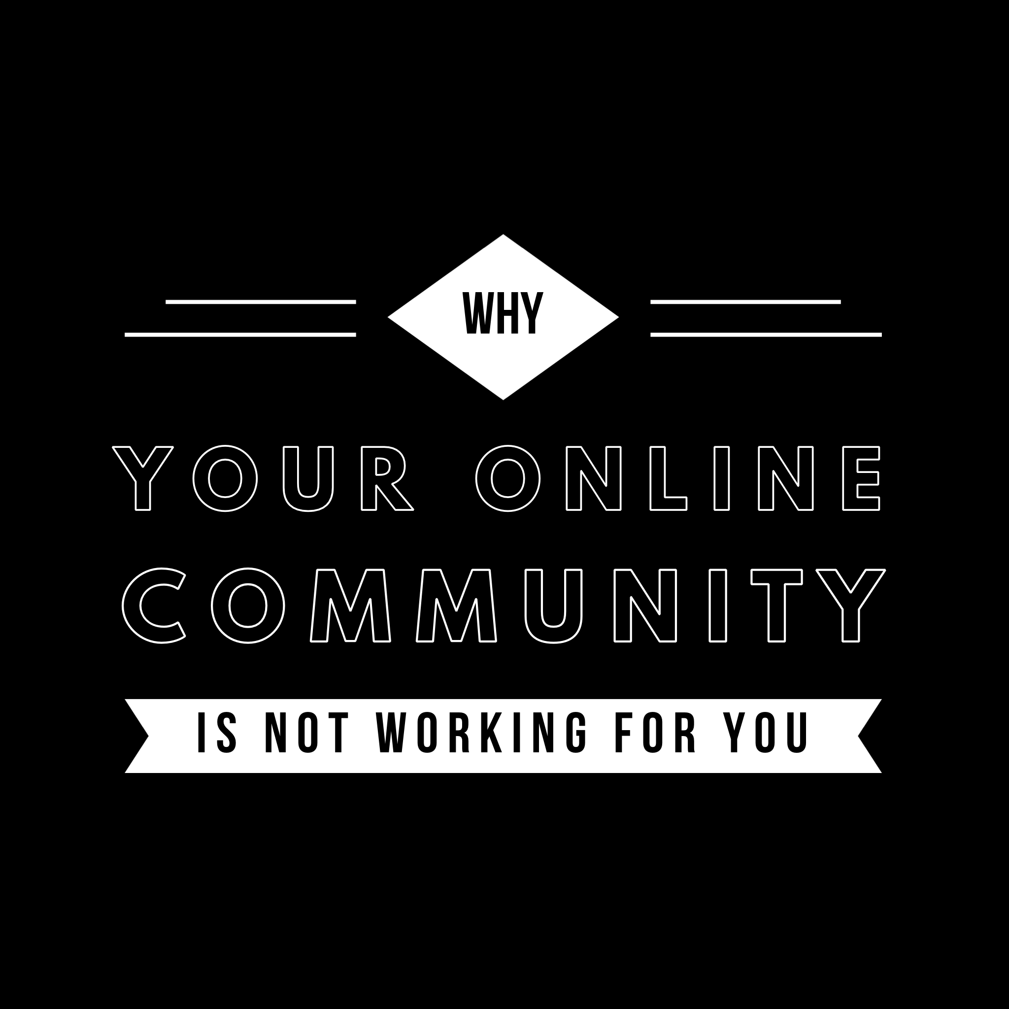 Why Your Online Community Is Not Working For You!