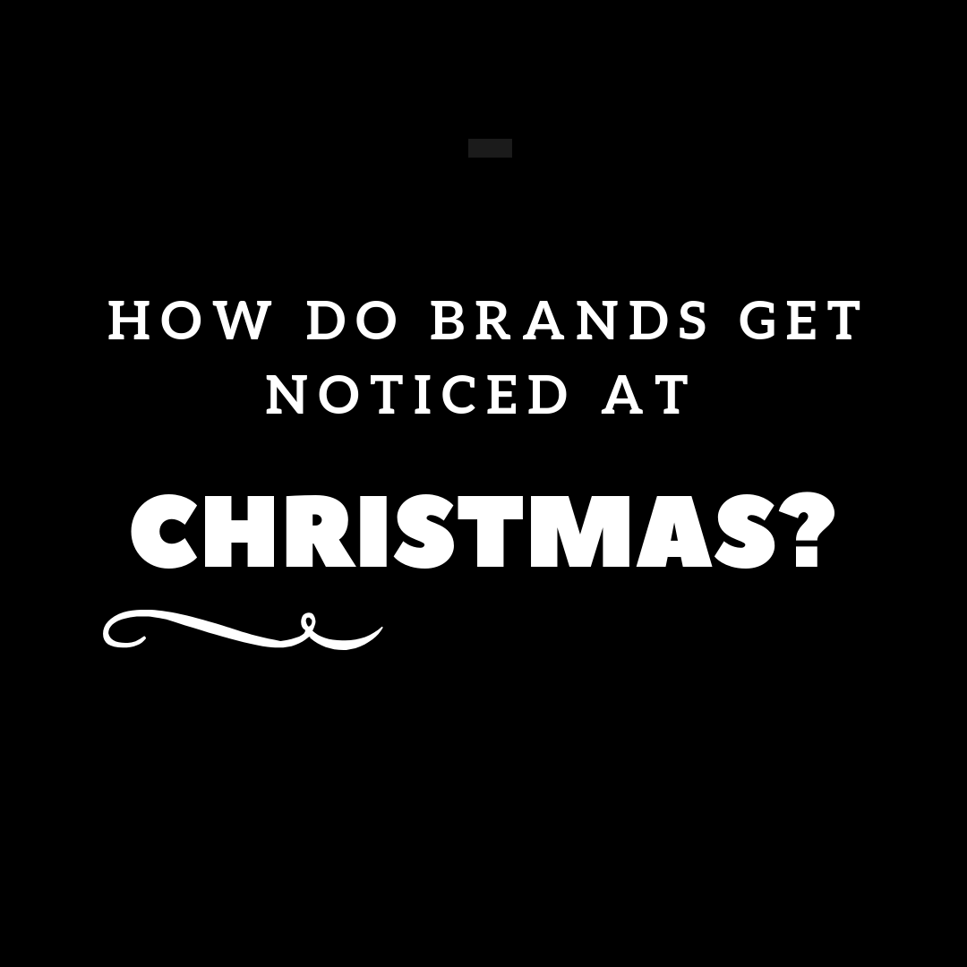 How Do Brands Get Noticed At Christmas?