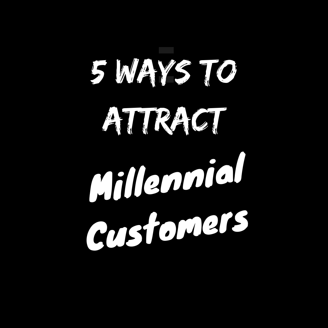5 Ways To Attract Millennial Customers
